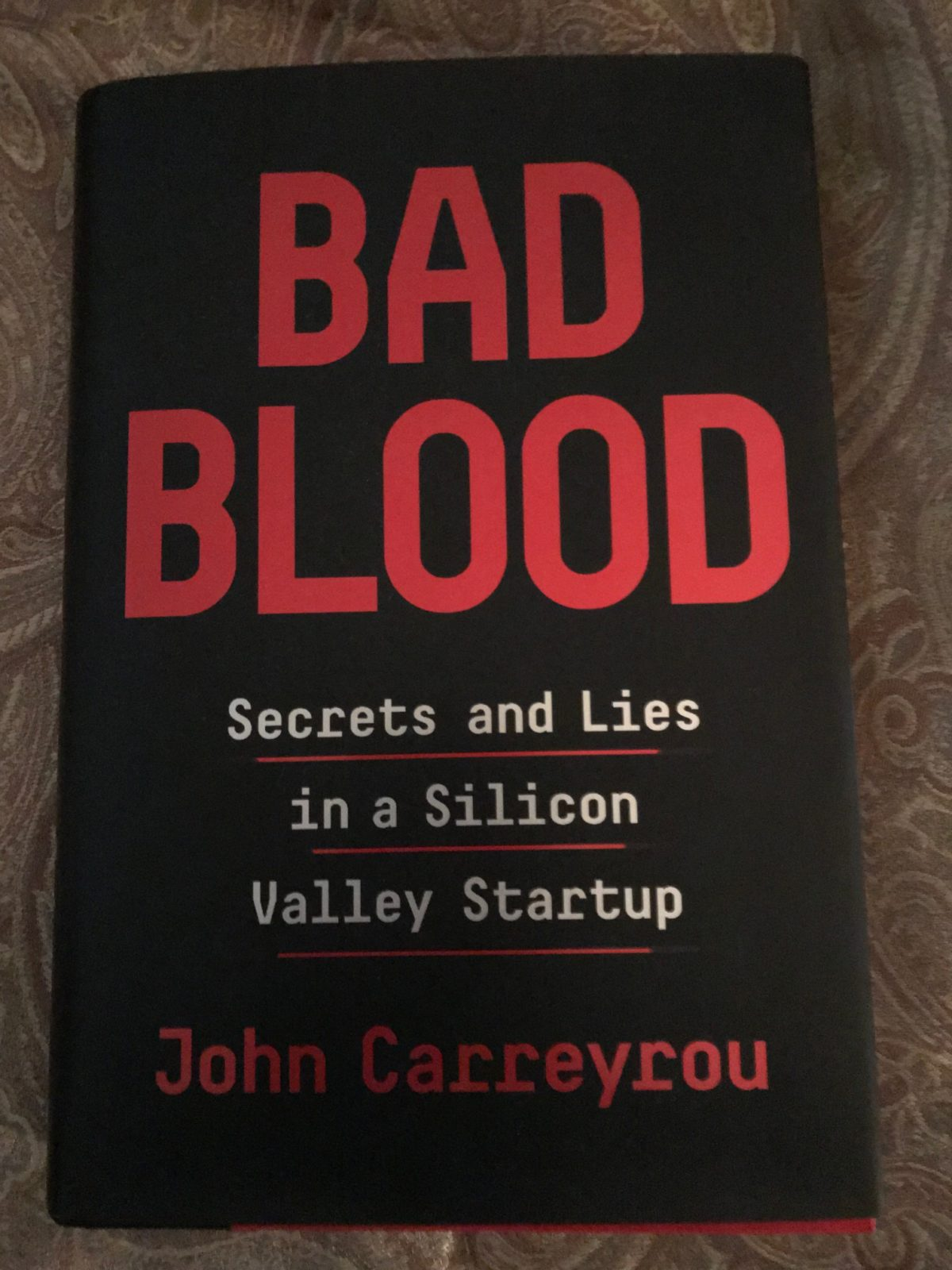 What I'm Reading: Bad Blood: Secrets and Lies in a Silicon Valley Startup: The Theranos & Elizabeth Holmes Story