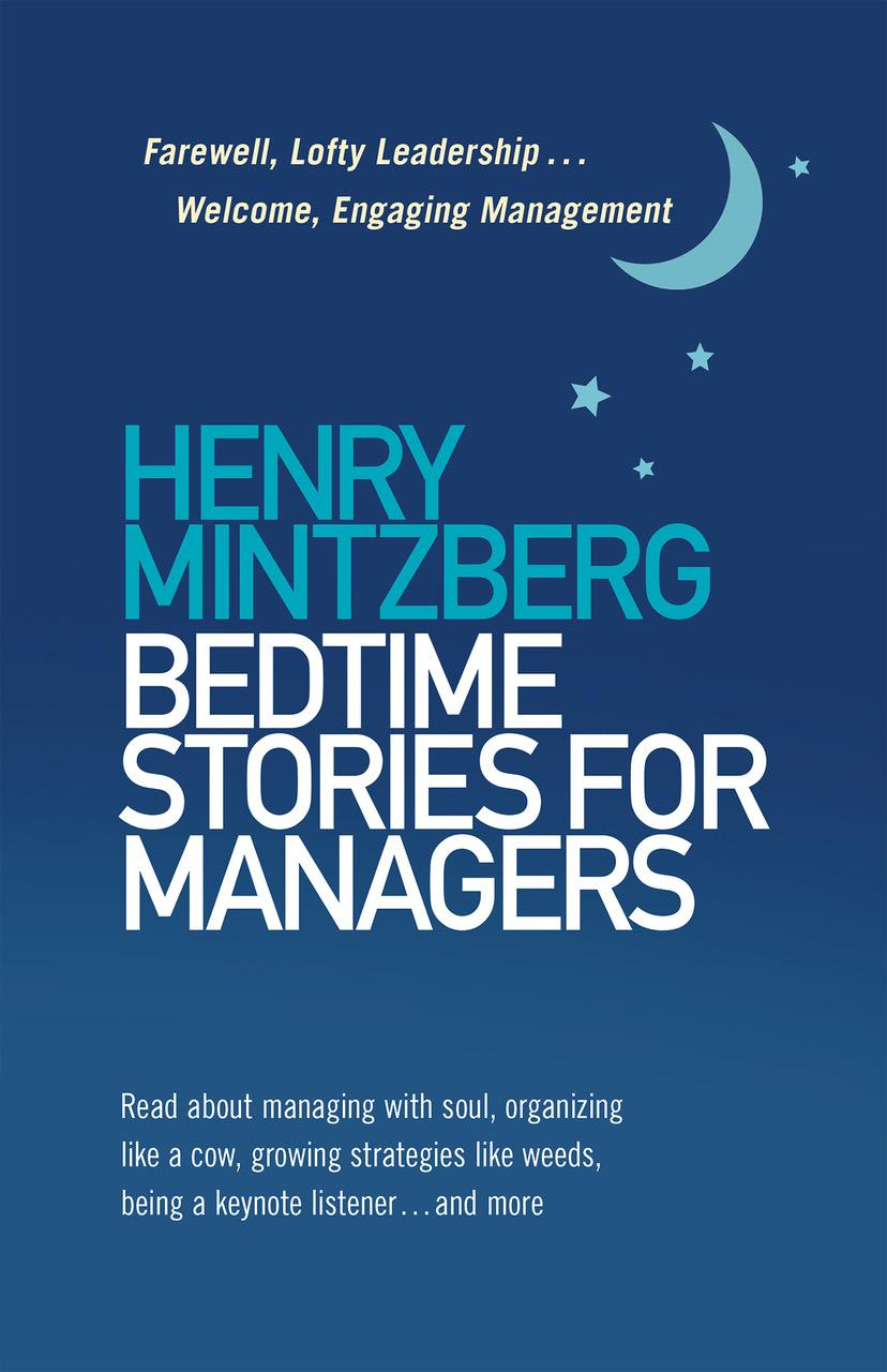 Bedtime Stories for Managers: Farewell, Lofty Leadership . . . Welcome, Engaging Management
