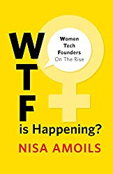 WTF Is Happening:Women Tech Founders on the Rise